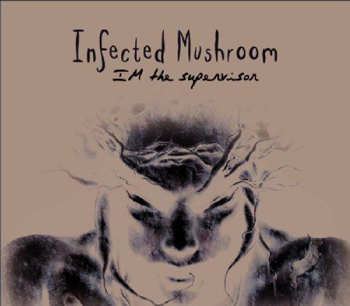 I'm The Supervisor By Infected Mushroom