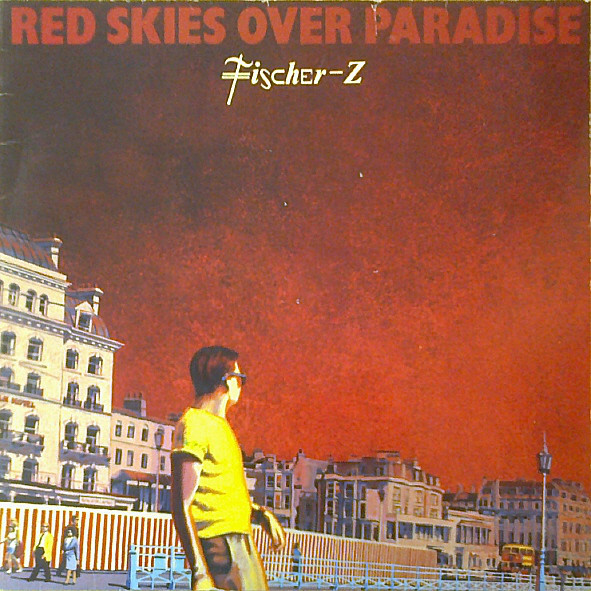 Fischer Z ?– Red Skies Over Paradise