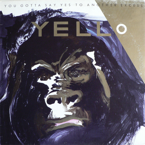 Yello -  You Gotta Say Yes To Another Excess ]