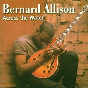 Bernard Allison - Across The ater