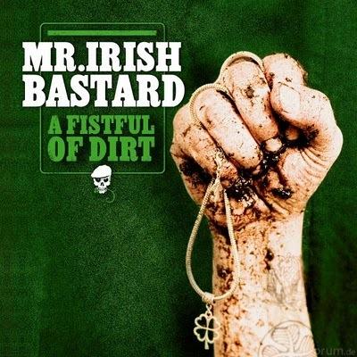 Mr. Irish Bastard - A Fistful Of Dirt