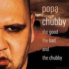 Popa Chubby   The Good, The Bad And The Chubby
