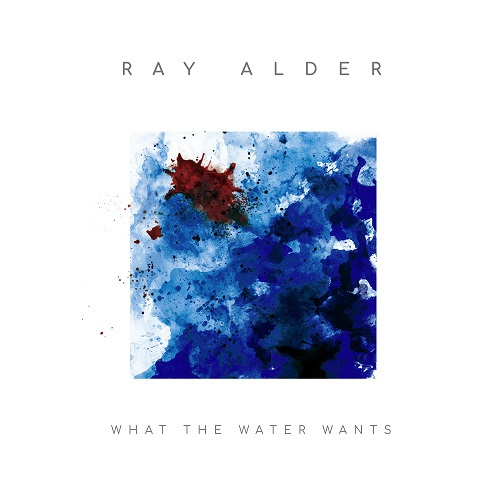 Ray Alder What The Water Wants