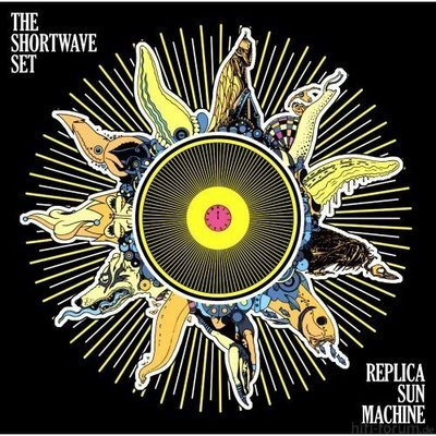 The Shortwave Set   Replica Sun Machine
