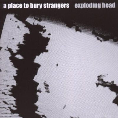A Place To Bury Strangers   Exploding Head