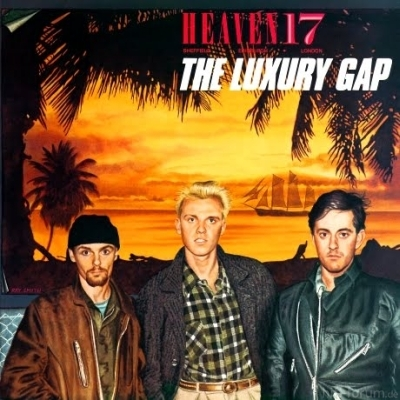 Heaven 17 - The Luxury Gap 1982_1983