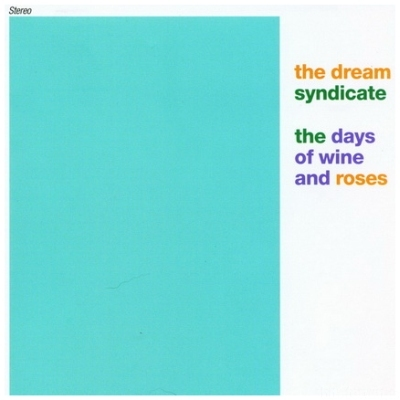 The Dream Syndicate - The Days Of Wine And Roses  1982