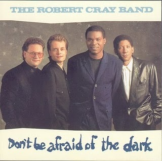 Robert Cray Band   Don\'t Be Afraid Of The Dark
