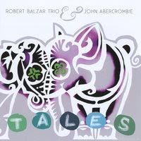 Robert Balzar Trio & John Abercrombie - Tales