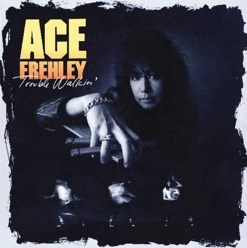 Ace Frehley Trouble Walkin\'