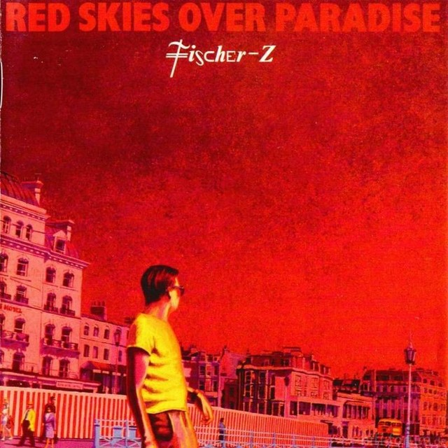 Fischer Z   Red Skies Over Paradise Front