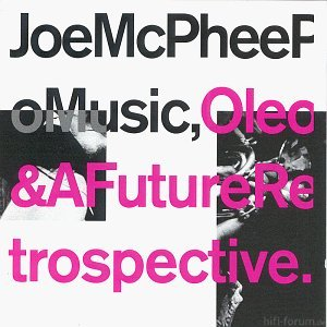 Joe Mcphee Oleo & A Future Retrospective