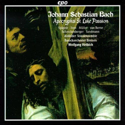 Alsfelder Vocalensemble; Barockorchester Bremen; Wolfgang Helbich   Apocryphal St  Luke Passion