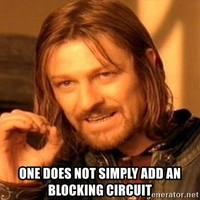 one-does-not-simply-add-an-blocking-circuit